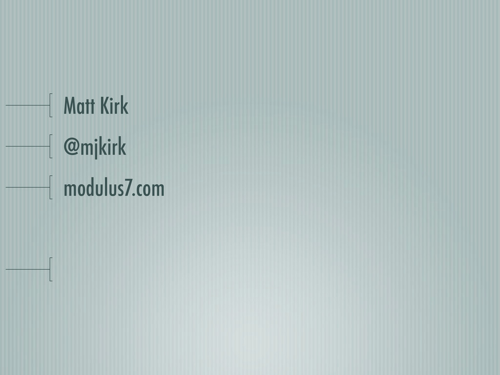 Matt Kirk @mjkirk modulus7.com