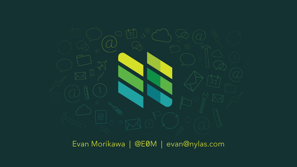 Evan Morikawa   @E0M   evan@nylas.com