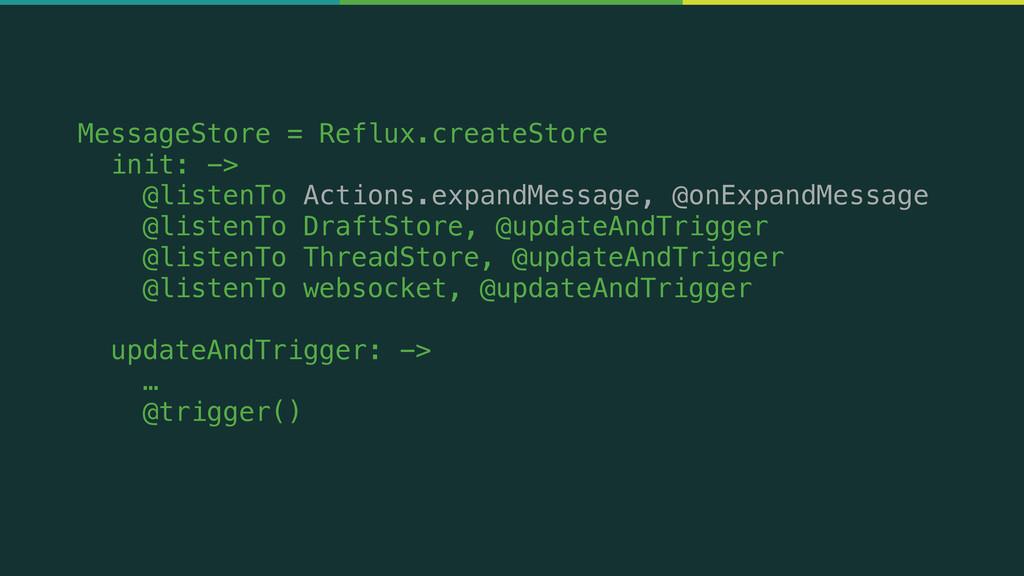 MessageStore = Reflux.createStore init: -> @lis...