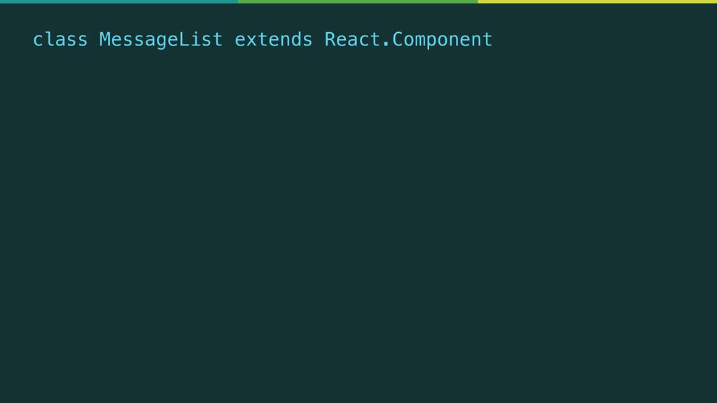 class MessageList extends React.Component