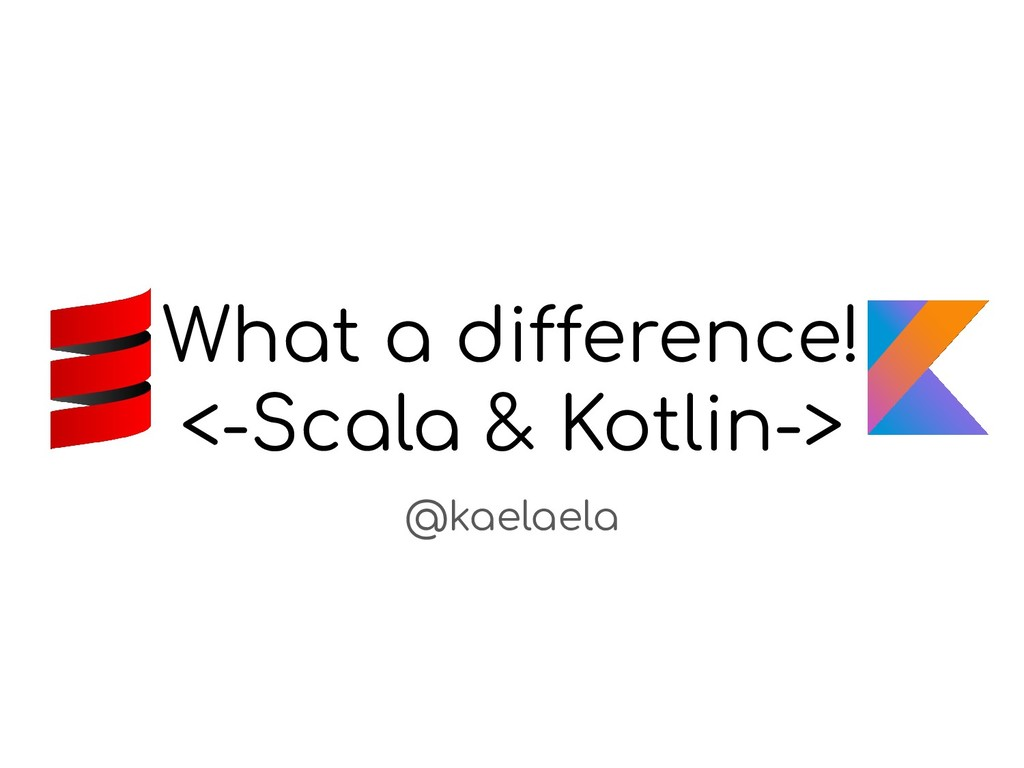 What a difference! <-Scala & Kotlin-> @kaelaela