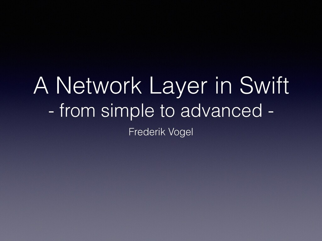 A Network Layer in Swift - from simple to advan...