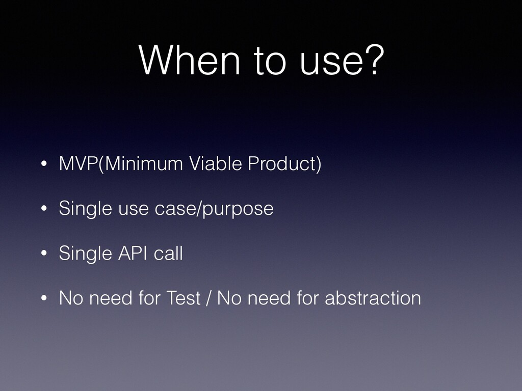 When to use? • MVP(Minimum Viable Product) • Si...