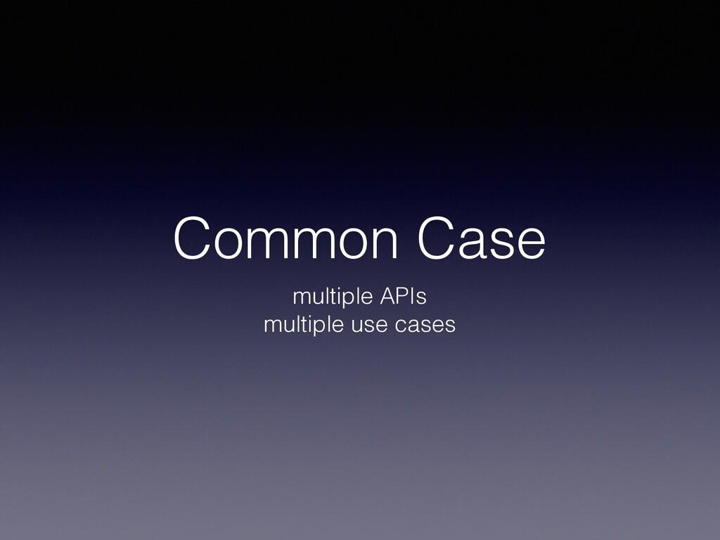 Common Case multiple APIs multiple use cases