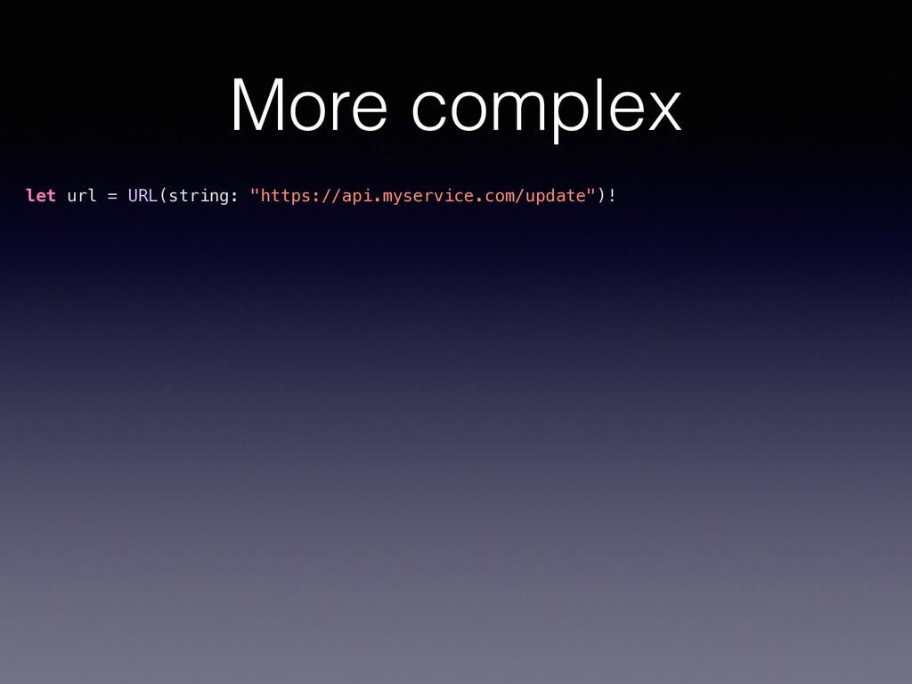 """More complex let url = URL(string: """"https://api..."""