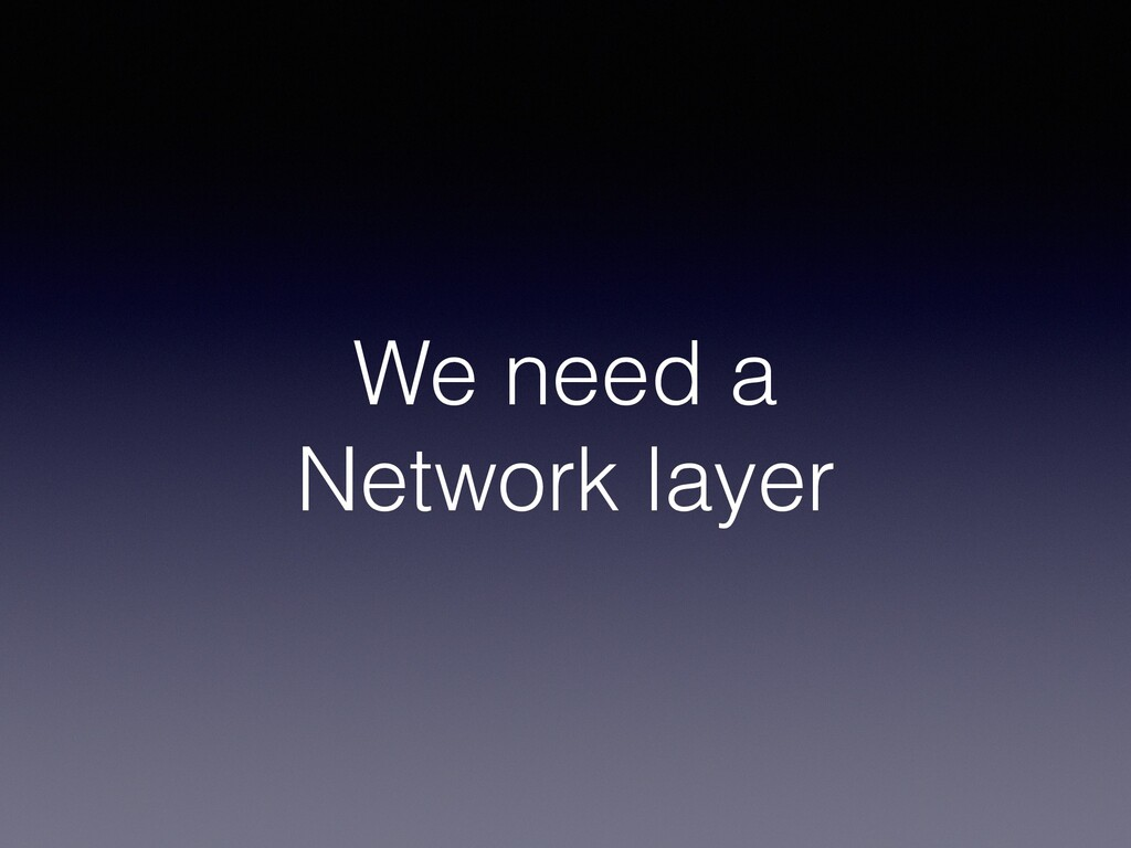 We need a Network layer