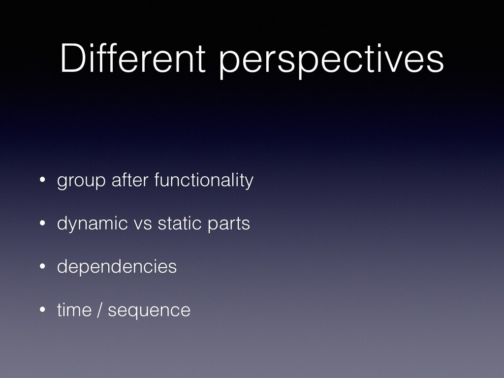 Different perspectives • group after functional...