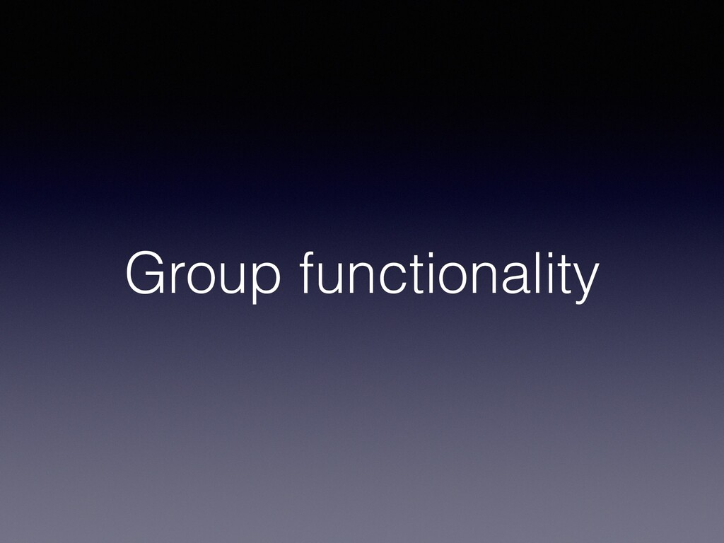 Group functionality