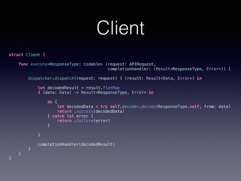 Client struct Client { func execute<ResponseTyp...