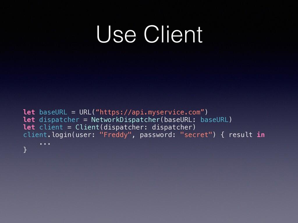 "Use Client let baseURL = URL(""https://api.myser..."