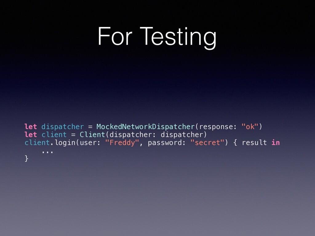 For Testing let dispatcher = MockedNetworkDispa...