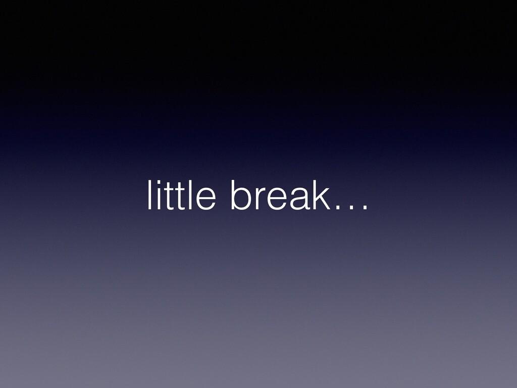 little break…