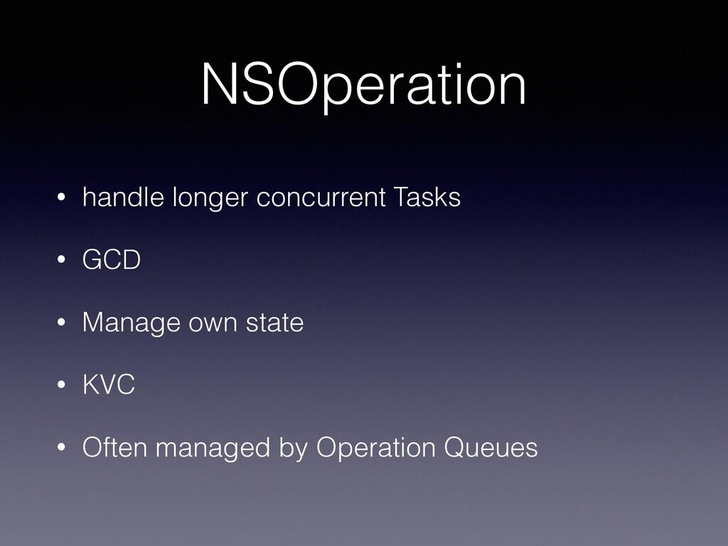 NSOperation • handle longer concurrent Tasks • ...