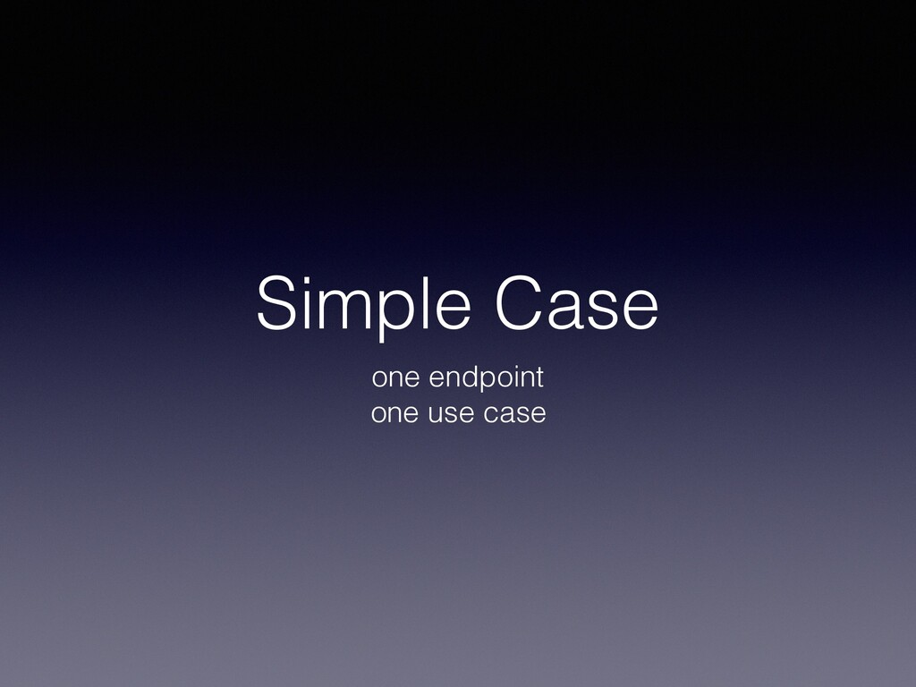 Simple Case one endpoint one use case