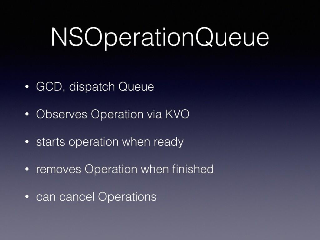 NSOperationQueue • GCD, dispatch Queue • Observ...