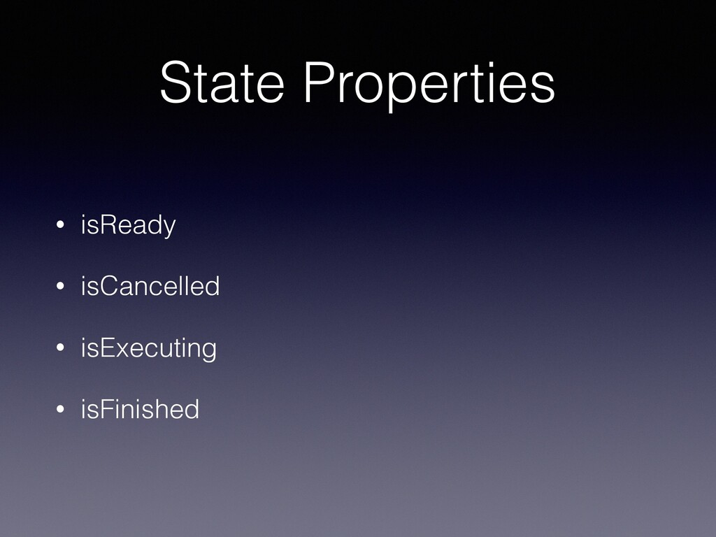 State Properties • isReady • isCancelled • isEx...