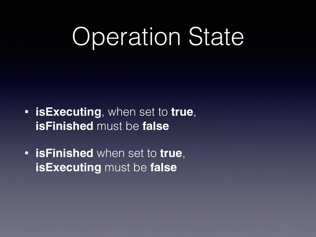 Operation State • isExecuting, when set to true...