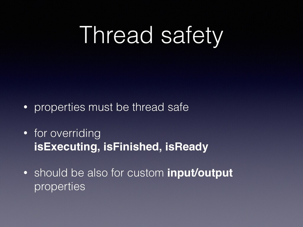 Thread safety • properties must be thread safe ...