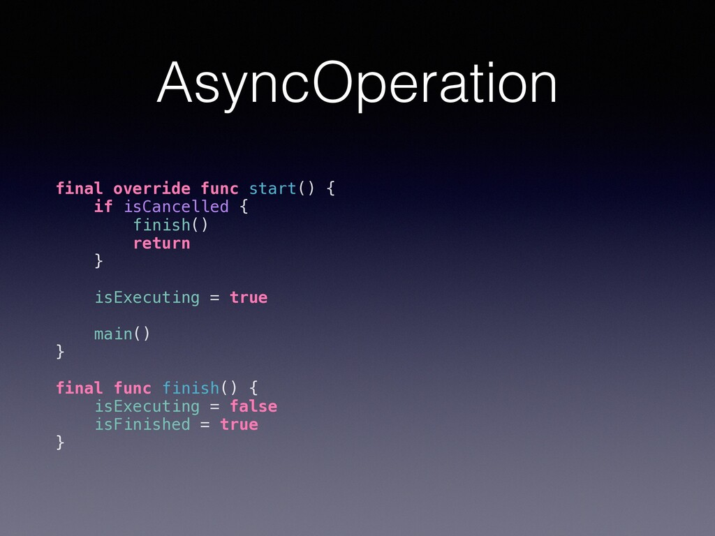 AsyncOperation final override func start() { if...