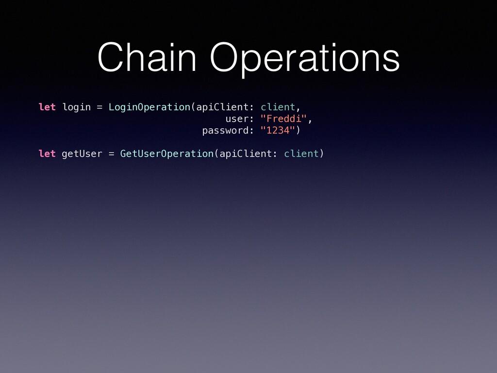 Chain Operations let login = LoginOperation(api...