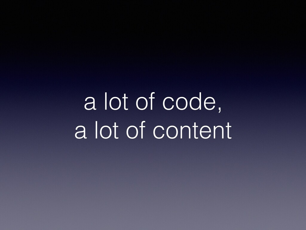 a lot of code, a lot of content
