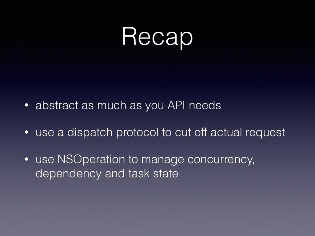 Recap • abstract as much as you API needs • use...