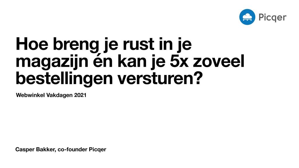 Casper Bakker, co-founder Picqer Hoe breng je r...