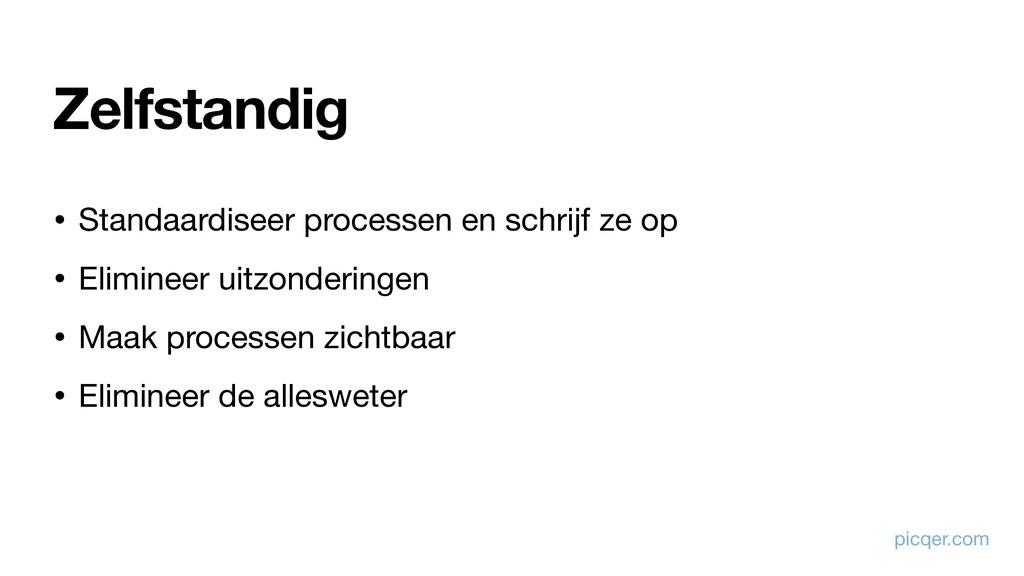 Zelfstandig • Standaardiseer processen en schri...