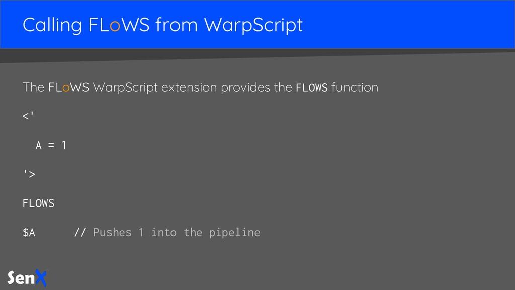 Calling FLoWS from WarpScript The FLoWS WarpScr...