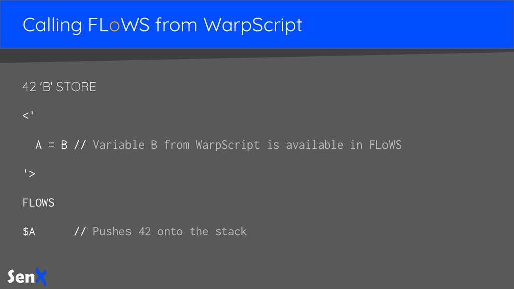 Calling FLoWS from WarpScript 42 'B' STORE <' A...