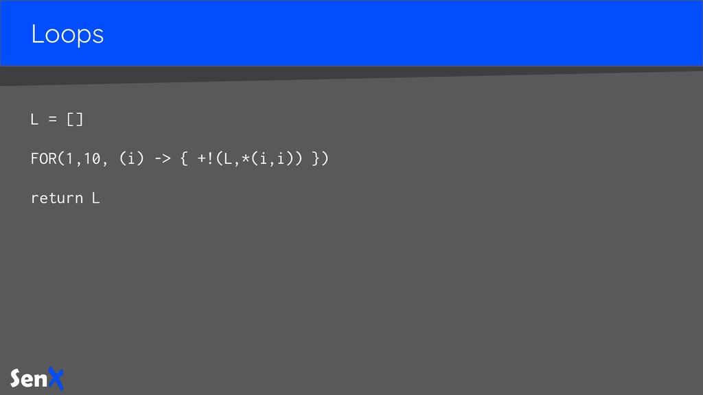 Loops L = [] FOR(1,10, (i) -> { +!(L,*(i,i)) })...