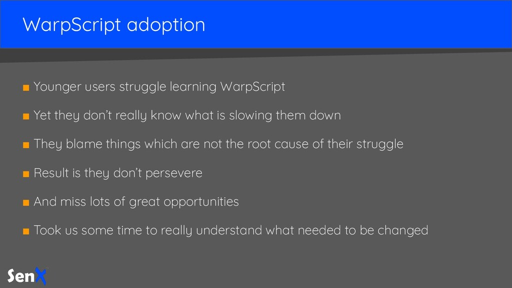 WarpScript adoption ■ Younger users struggle le...