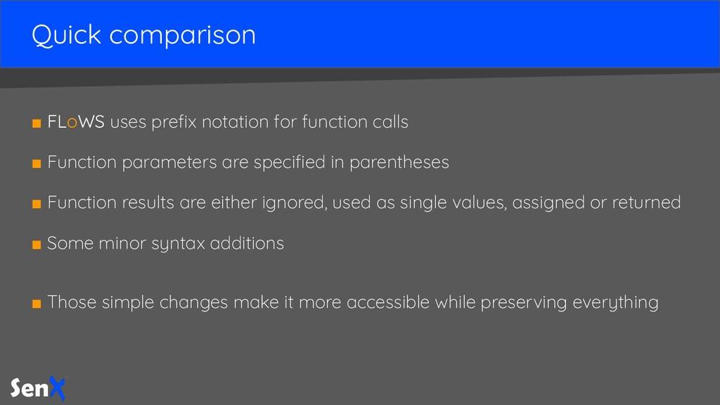 Quick comparison ■ FLoWS uses prefix notation fo...