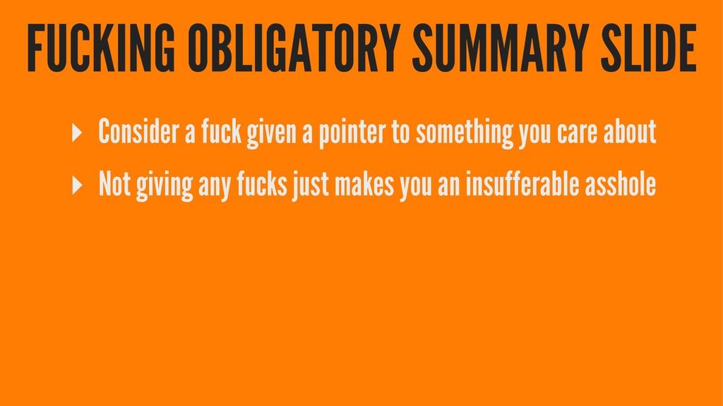 FUCKING OBLIGATORY SUMMARY SLIDE ▸ Consider a f...