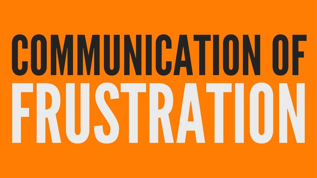 COMMUNICATION OF FRUSTRATION