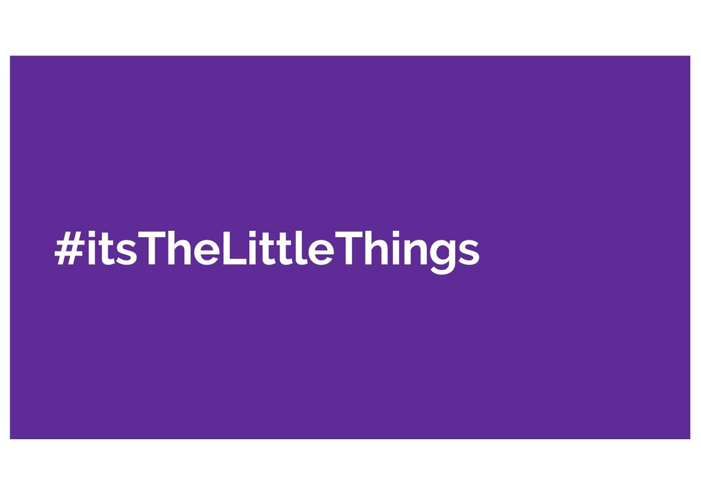 #itsTheLittleThings
