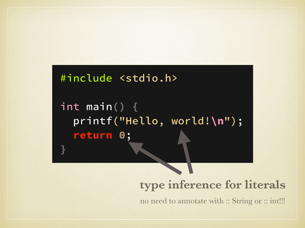 type inference for literals no need to annotate...