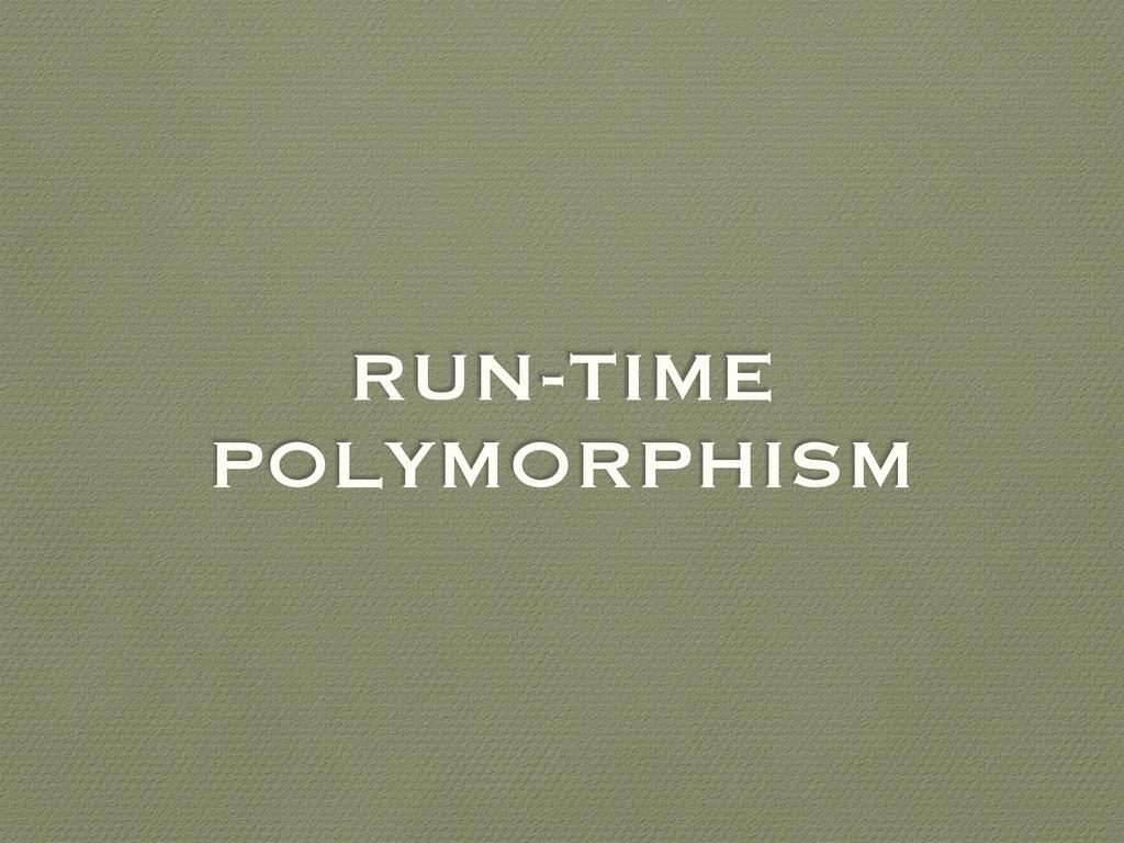 RUN-TIME POLYMORPHISM