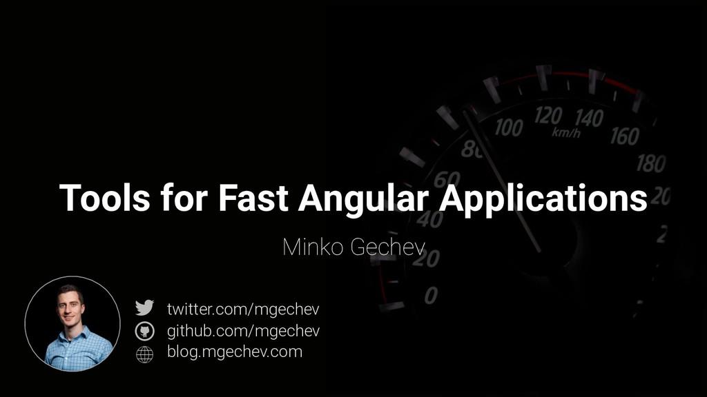 @mgechev Tools for Fast Angular Applications Mi...