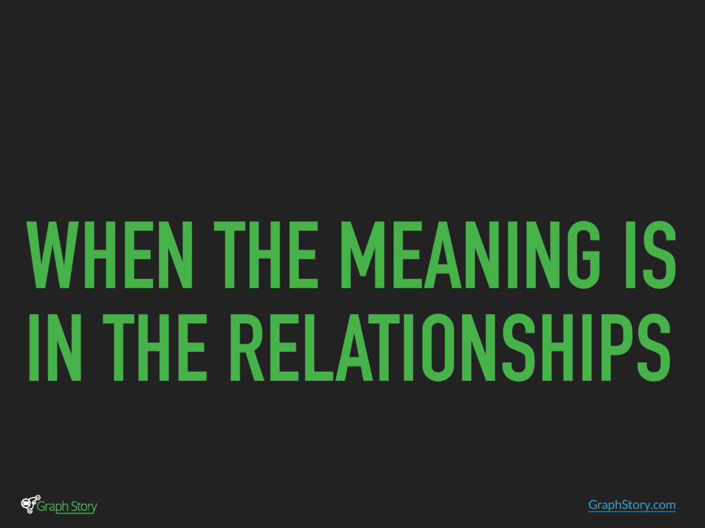 GraphStory.com WHEN THE MEANING IS IN THE RELAT...