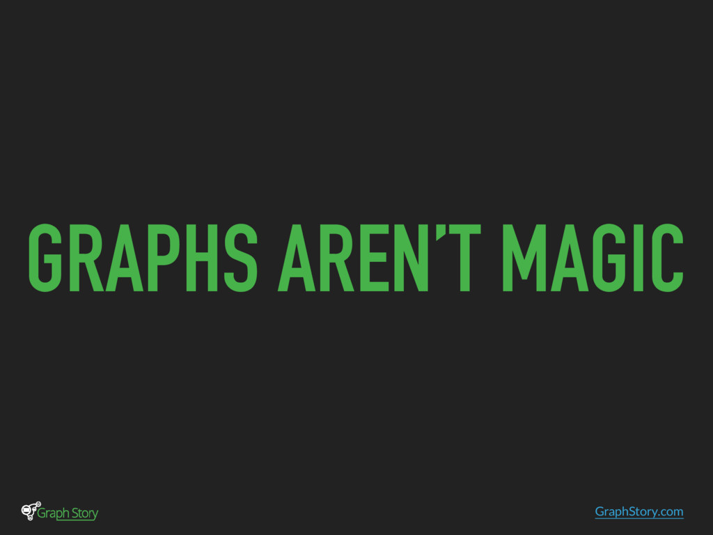 GraphStory.com GRAPHS AREN'T MAGIC
