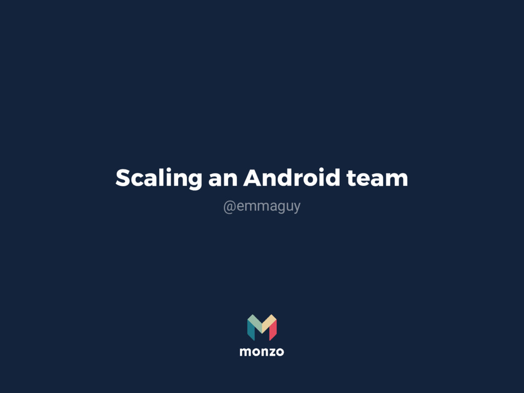 Scaling an Android team @emmaguy