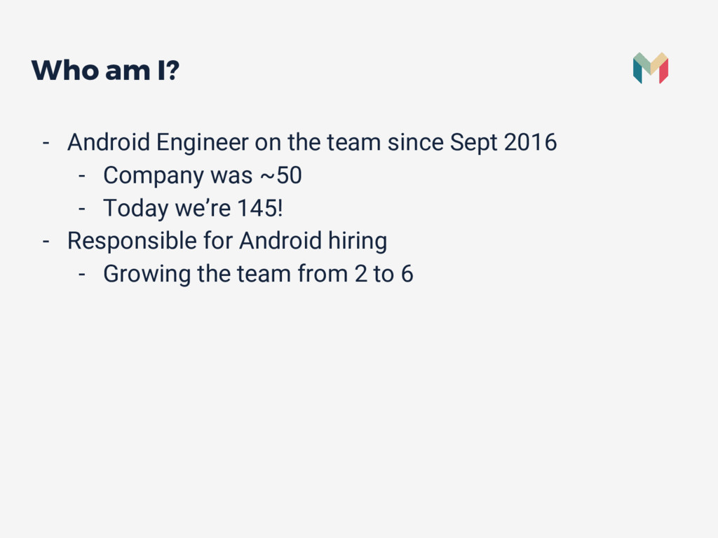 Who am I? - Android Engineer on the team since ...
