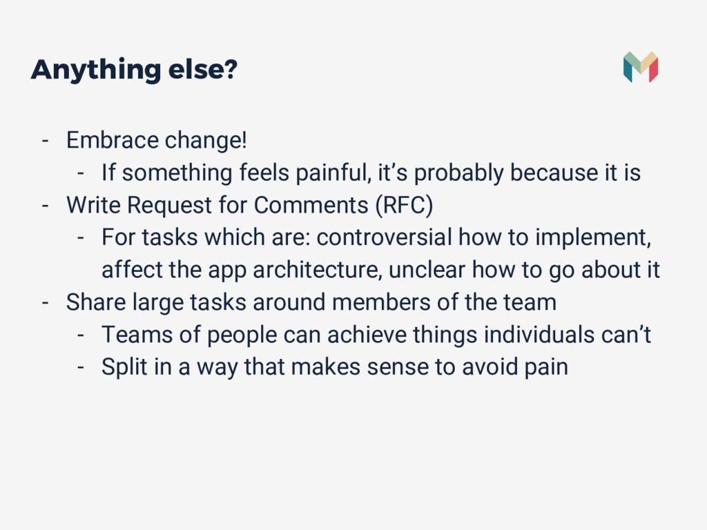 Anything else? - Embrace change! - If something...