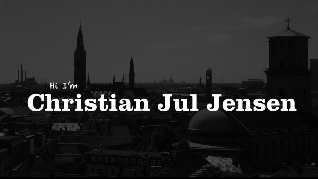 Christian Jul Jensen Hi I'm