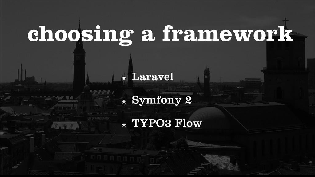 choosing a framework Laravel Symfony 2 TYPO3 Fl...