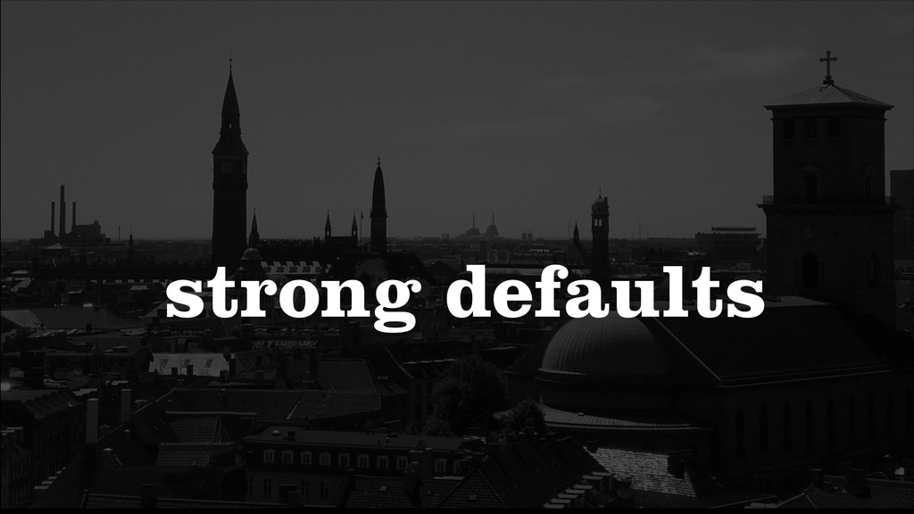 strong defaults