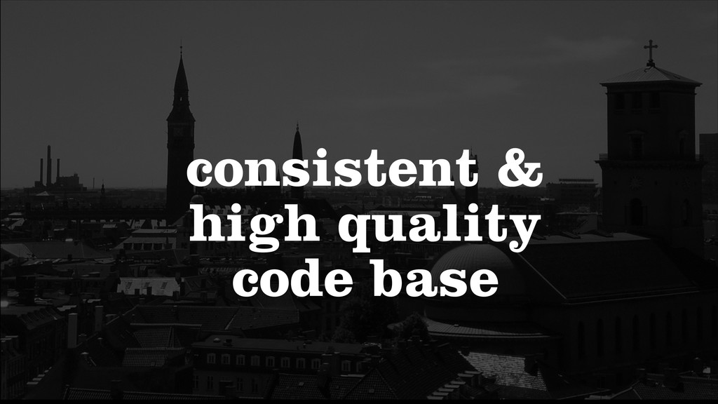 consistent & high quality code base