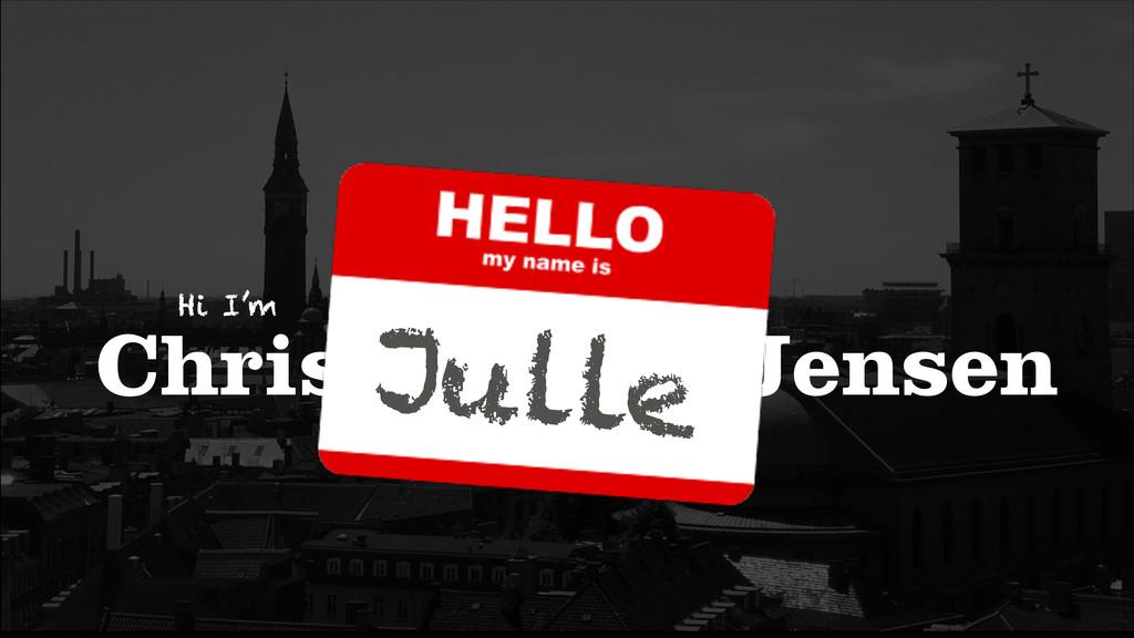 Christian Jul Jensen Hi I'm Julle