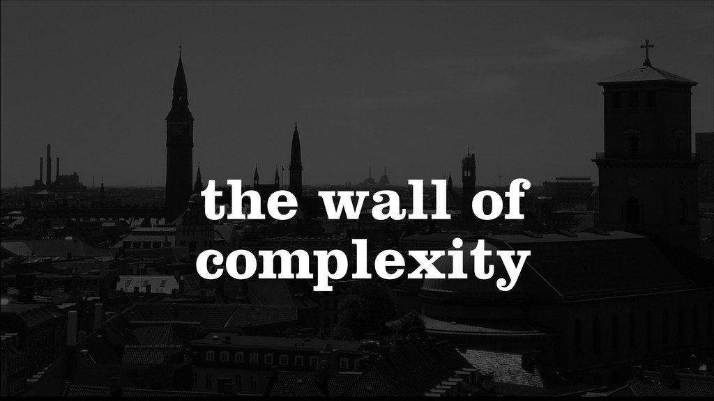 the wall of complexity